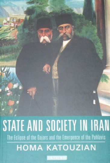 State and Society in Iran - The Eclipse of the Qajars and the Emergence of the Pahlavis